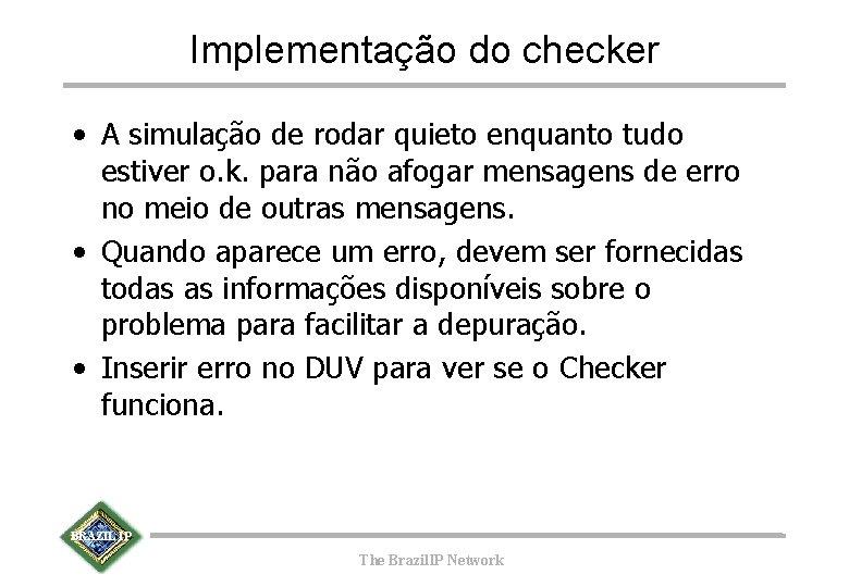Implementação do checker • A simulação de rodar quieto enquanto tudo estiver o. k.