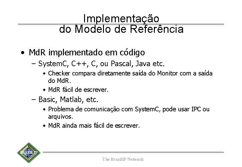 Implementação do Modelo de Referência • Md. R implementado em código – System. C,