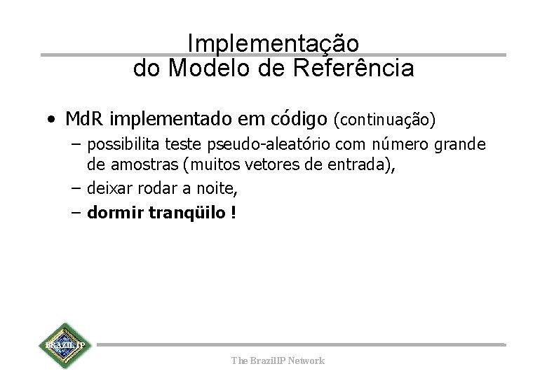 Implementação do Modelo de Referência • Md. R implementado em código (continuação) – possibilita
