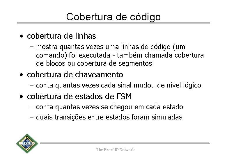 Cobertura de código • cobertura de linhas – mostra quantas vezes uma linhas de