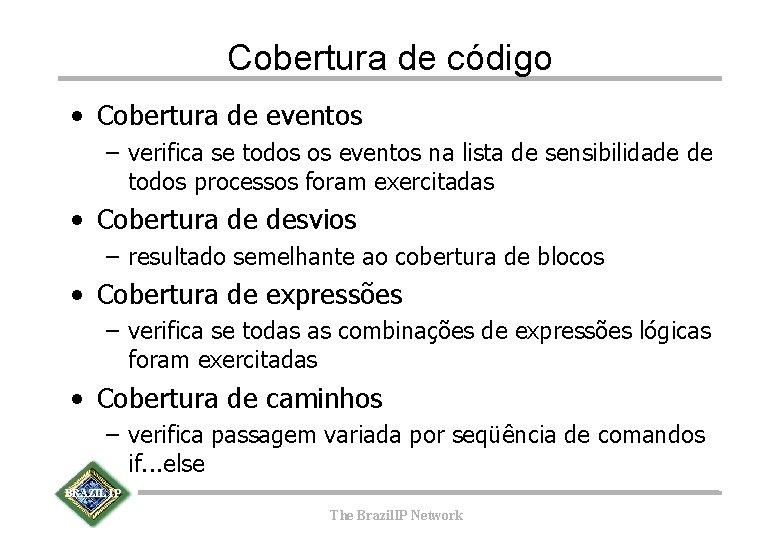 Cobertura de código • Cobertura de eventos – verifica se todos os eventos na