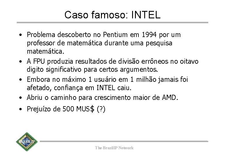 Caso famoso: INTEL • Problema descoberto no Pentium em 1994 por um professor de