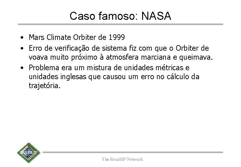 Caso famoso: NASA • Mars Climate Orbiter de 1999 • Erro de verificação de