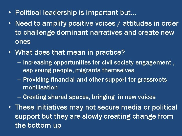 • Political leadership is important but… • Need to amplify positive voices /