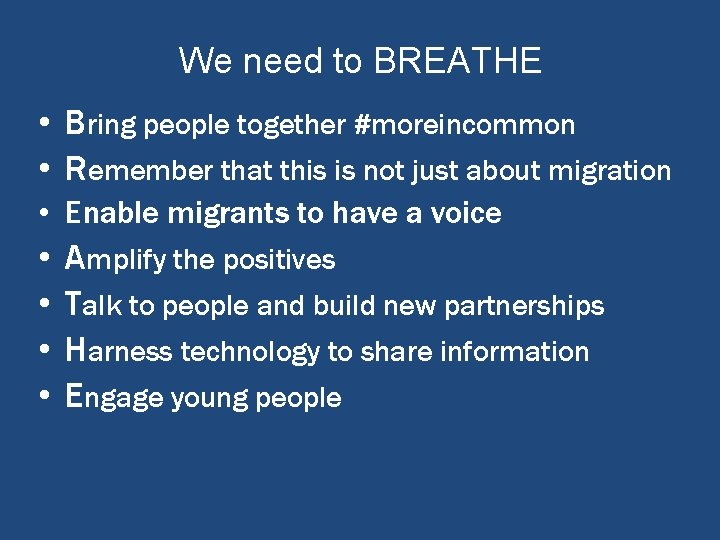 We need to BREATHE • Bring people together #moreincommon • Remember that this is