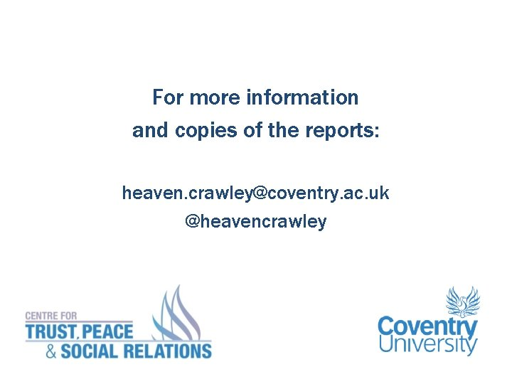 For more information and copies of the reports: heaven. crawley@coventry. ac. uk @heavencrawley