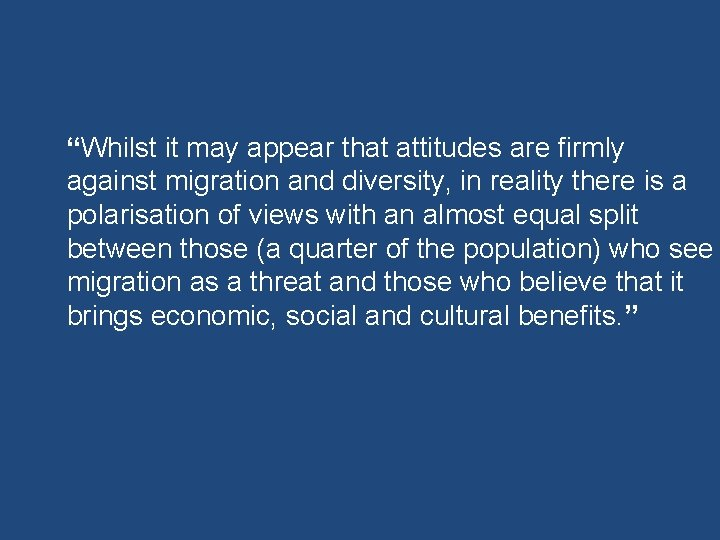 """Whilst it may appear that attitudes are firmly against migration and diversity, in reality"