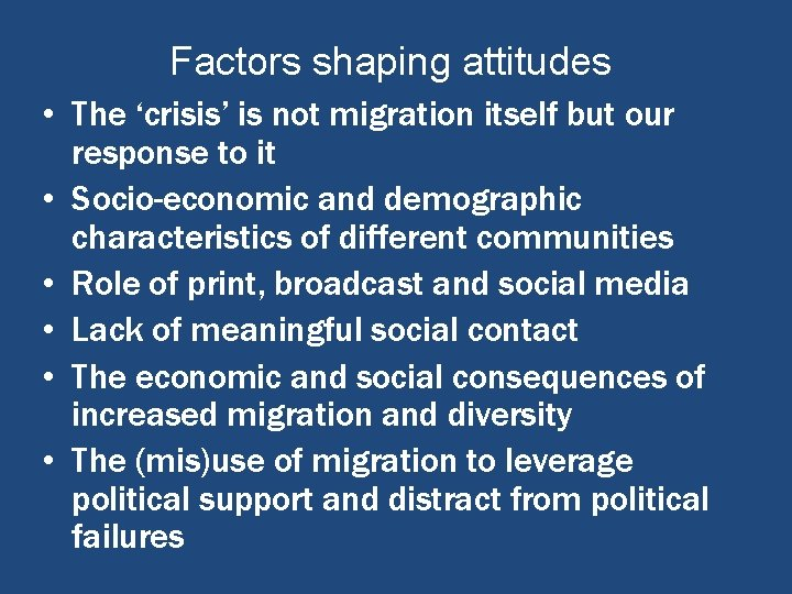 Factors shaping attitudes • The 'crisis' is not migration itself but our response to