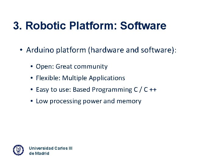 3. Robotic Platform: Software • Arduino platform (hardware and software): • Open: Great community