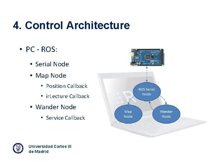4. Control Architecture • PC - ROS: • Serial Node • Map Node •