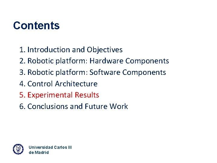 Contents 1. Introduction and Objectives 2. Robotic platform: Hardware Components 3. Robotic platform: Software
