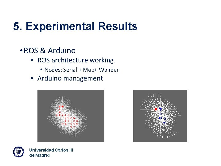 5. Experimental Results • ROS & Arduino • ROS architecture working. • Nodes: Serial