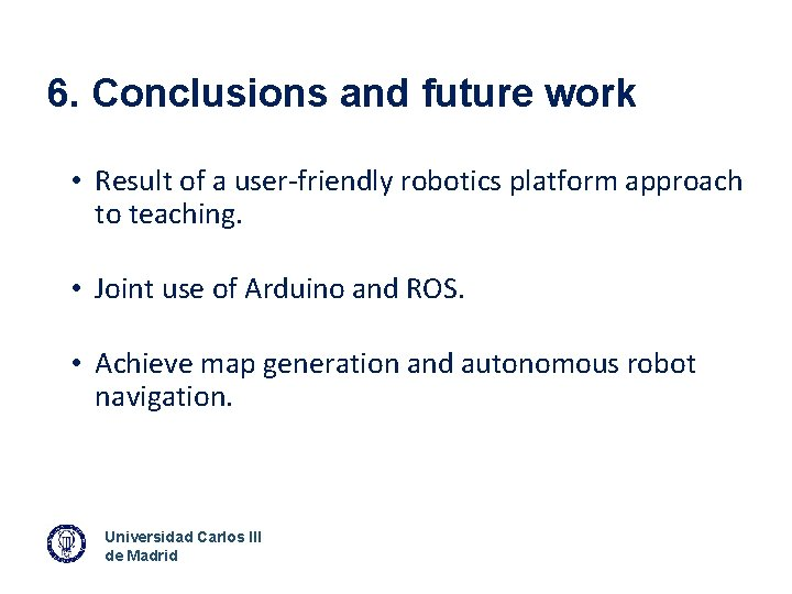 6. Conclusions and future work • Result of a user-friendly robotics platform approach to