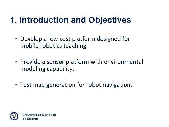 1. Introduction and Objectives • Develop a low cost platform designed for mobile robotics