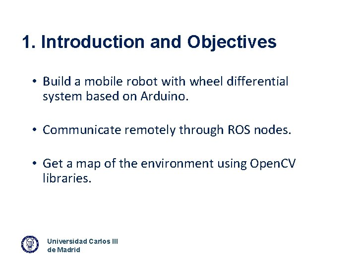 1. Introduction and Objectives • Build a mobile robot with wheel differential system based