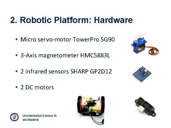 2. Robotic Platform: Hardware • Micro servo-motor Tower. Pro SG 90 • 3 -Axis