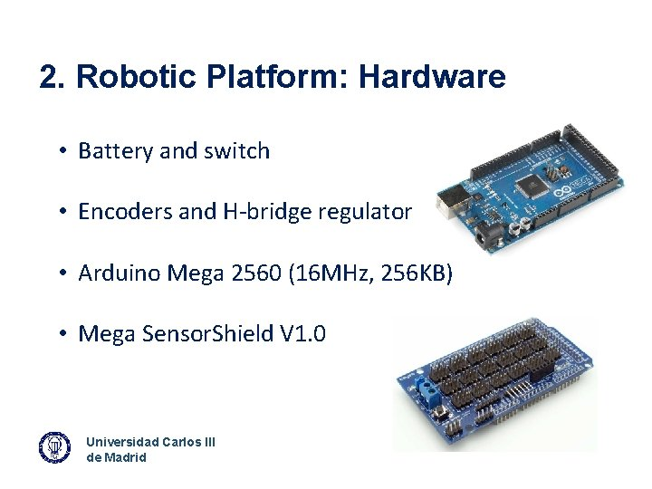 2. Robotic Platform: Hardware • Battery and switch • Encoders and H-bridge regulator •