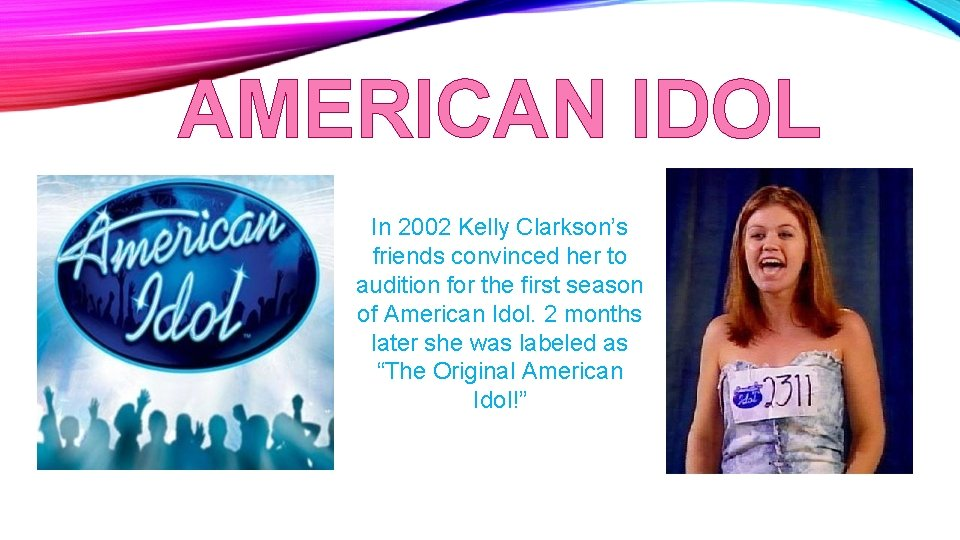AMERICAN IDOL In 2002 Kelly Clarkson's friends convinced her to audition for the first