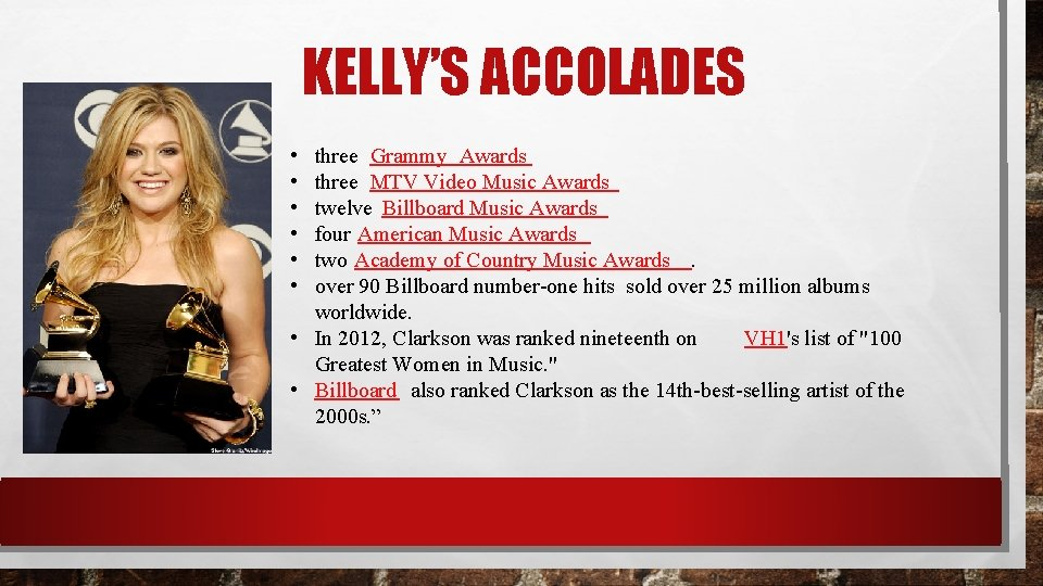 KELLY'S ACCOLADES • • • three Grammy Awards three MTV Video Music Awards twelve