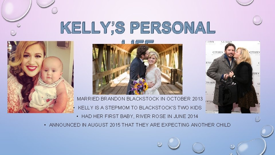 KELLY'S PERSONAL LIFE • MARRIED BRANDON BLACKSTOCK IN OCTOBER 2013 • KELLY IS A