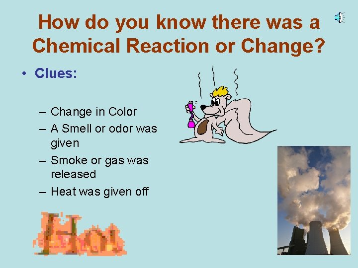 How do you know there was a Chemical Reaction or Change? • Clues: –
