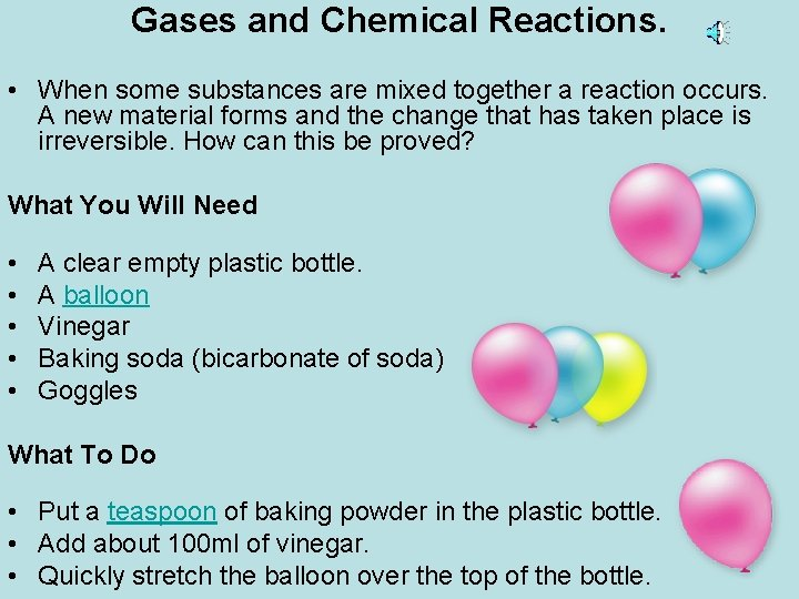 Gases and Chemical Reactions. • When some substances are mixed together a reaction occurs.