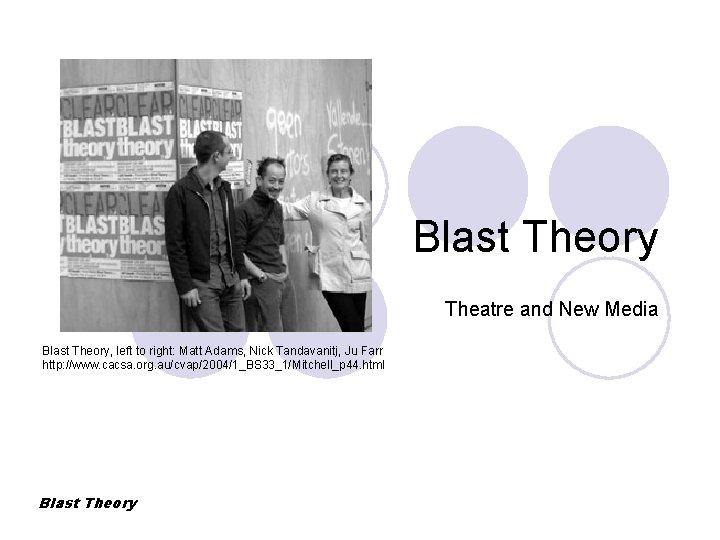 Blast Theory Theatre and New Media Blast Theory, left to right: Matt Adams, Nick