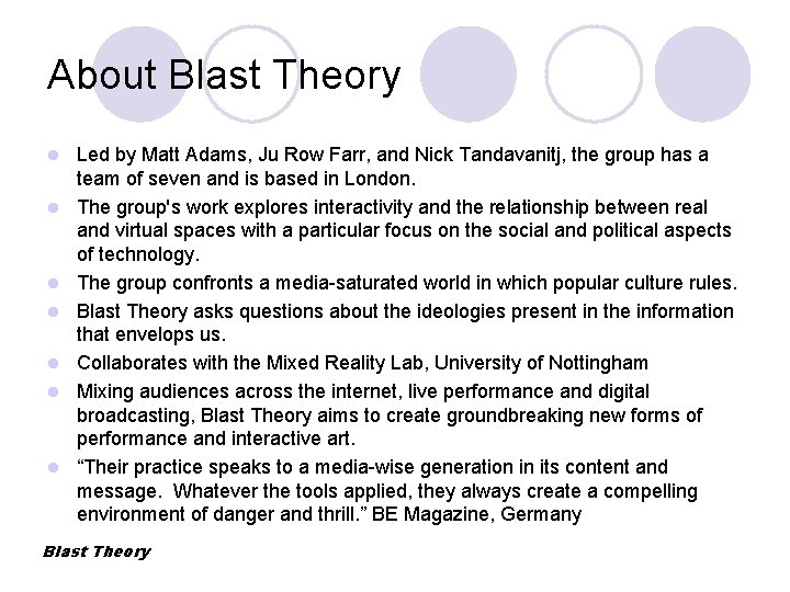 About Blast Theory l l l l Led by Matt Adams, Ju Row Farr,