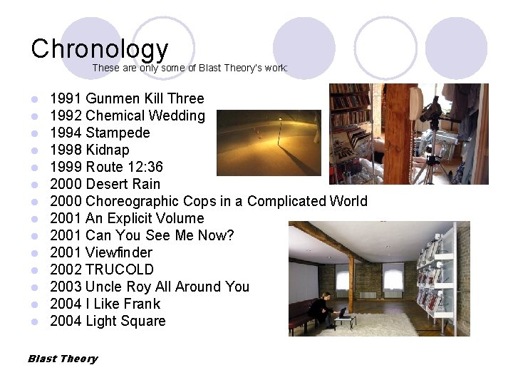 Chronology These are only some of Blast Theory's work: l l l l 1991