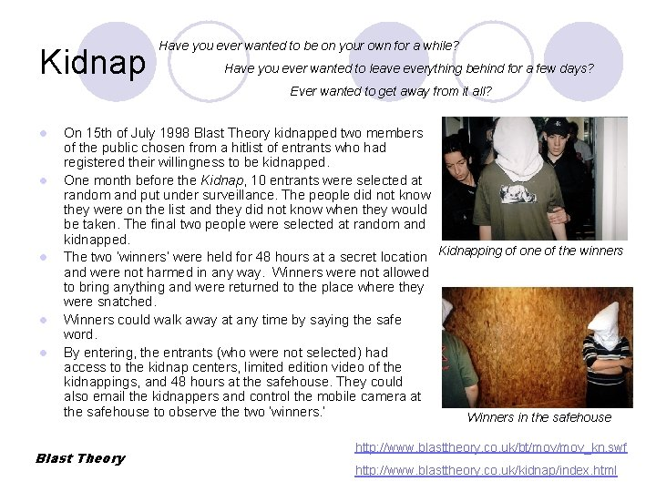 Kidnap Have you ever wanted to be on your own for a while? Have