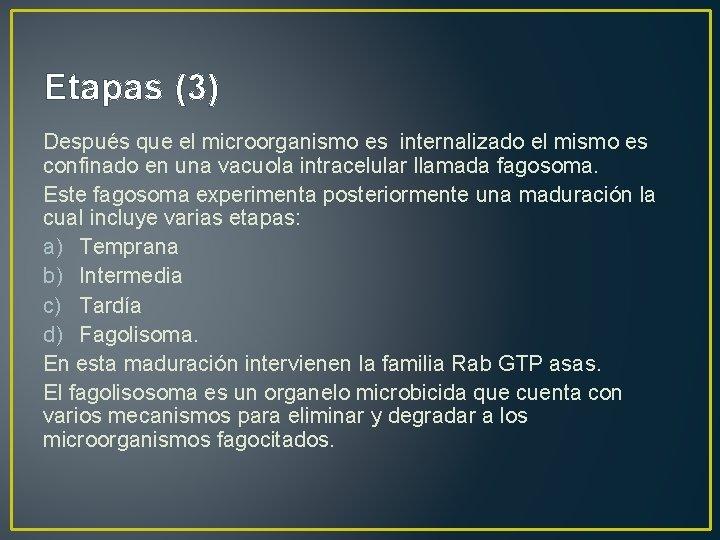 Etapas (3) Después que el microorganismo es internalizado el mismo es confinado en una