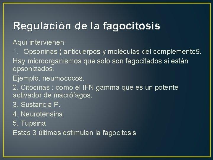 Regulación de la fagocitosis Aquí intervienen: 1. Opsoninas ( anticuerpos y moléculas del complemento