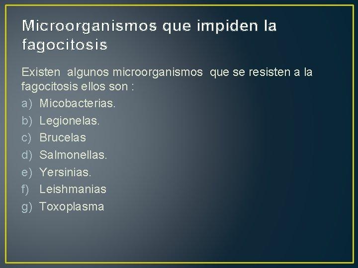 Microorganismos que impiden la fagocitosis Existen algunos microorganismos que se resisten a la fagocitosis
