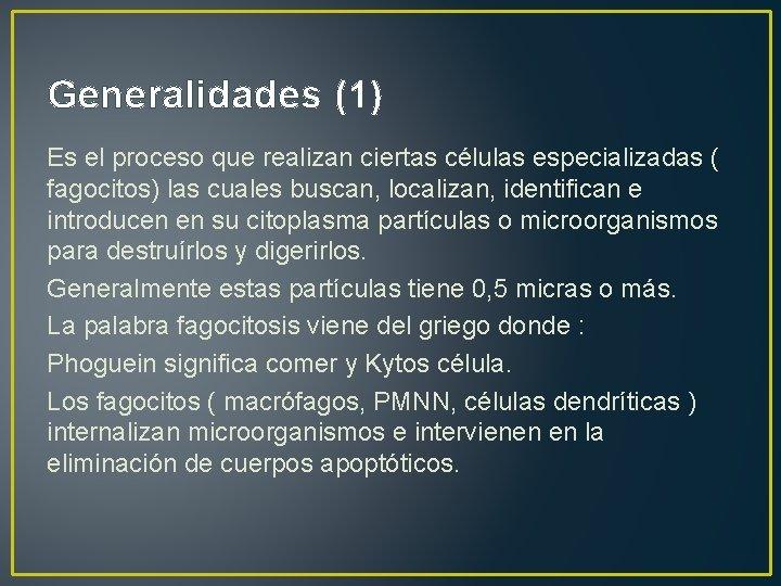 Generalidades (1) Es el proceso que realizan ciertas células especializadas ( fagocitos) las cuales