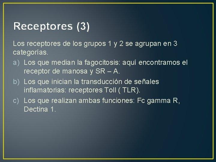 Receptores (3) Los receptores de los grupos 1 y 2 se agrupan en 3