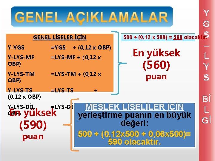 GENEL LİSELER İÇİN Y-YGS =YGS Y-LYS-MF OBP) =LYS-MF + (0, 12 x Y-LYS-TM OBP)