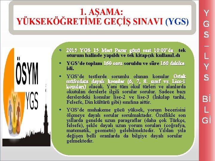 w 2015 YGS 15 Mart Pazar günü saat 10: 00'da tek oturum halinde yapıldı