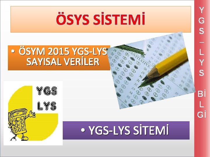ÖSYS SİSTEMİ • ÖSYM 2015 YGS-LYS SAYISAL VERİLER Y G S – L Y