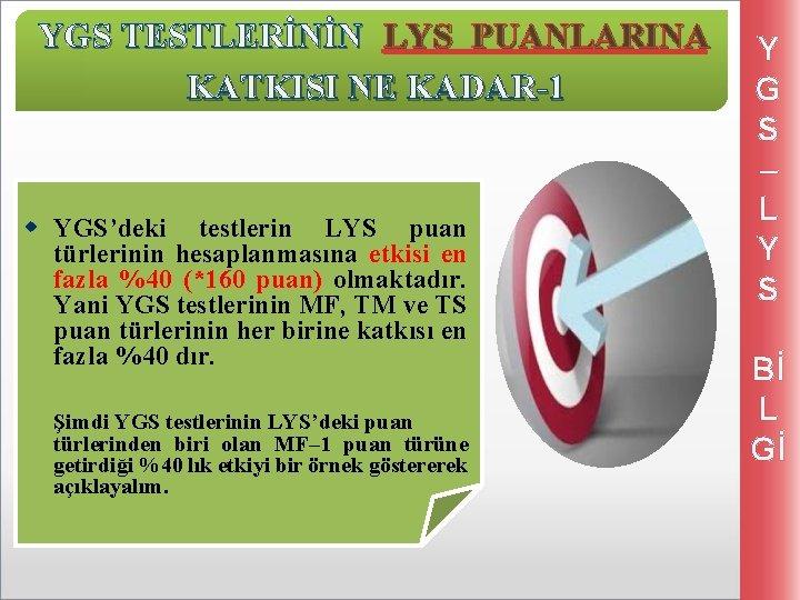 YGS TESTLERİNİN LYS PUANLARINA KATKISI NE KADAR-1 w YGS'deki testlerin LYS puan türlerinin hesaplanmasına