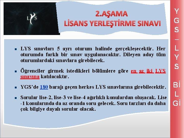 2. AŞAMA LİSANS YERLEŞTİRME SINAVI n n LYS sınavları 5 ayrı oturum halinde gerçekleşecektir.