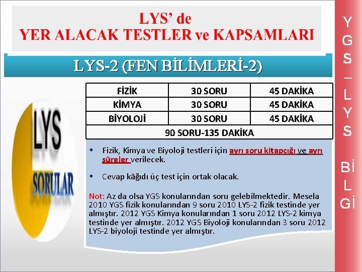 LYS-2 (FEN BİLİMLERİ-2) FİZİK KİMYA BİYOLOJİ 30 SORU 90 SORU-135 DAKİKA 45 DAKİKA w
