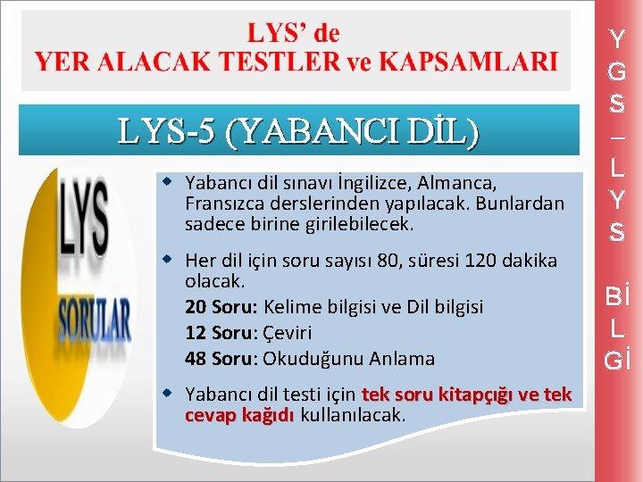LYS-5 (YABANCI DİL) w Yabancı dil sınavı İngilizce, Almanca, Fransızca derslerinden yapılacak. Bunlardan sadece