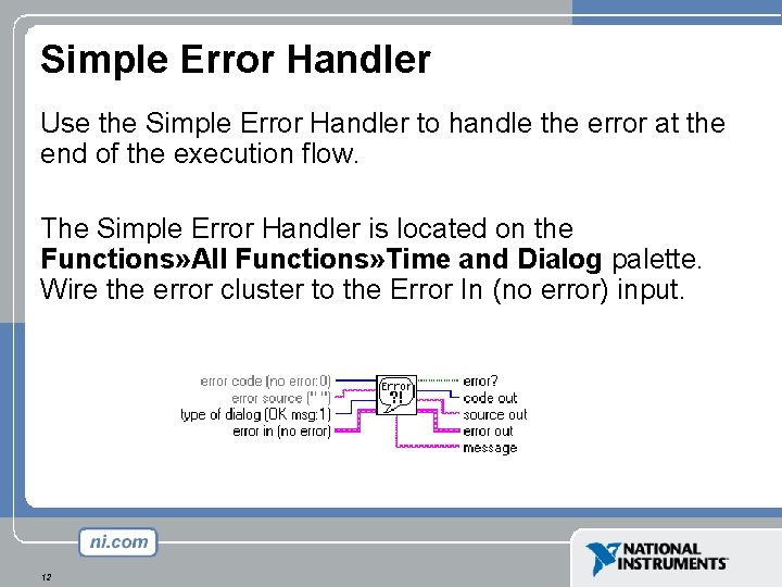 Simple Error Handler Use the Simple Error Handler to handle the error at the