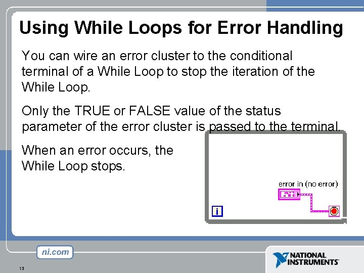 Using While Loops for Error Handling You can wire an error cluster to the