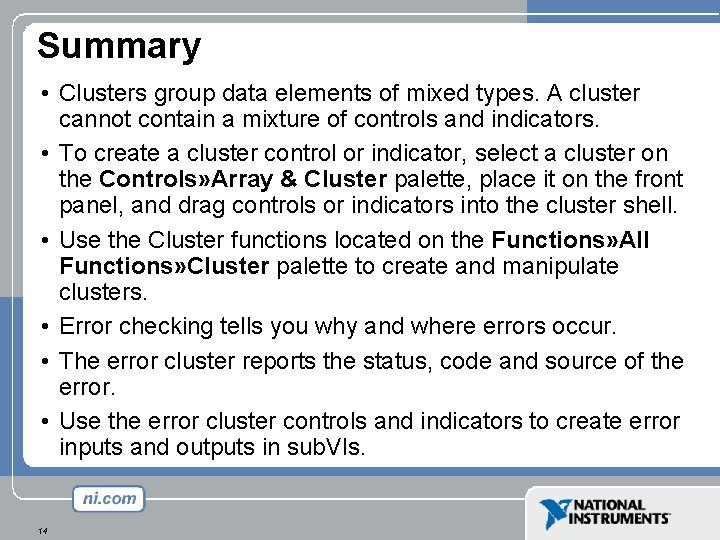 Summary • Clusters group data elements of mixed types. A cluster cannot contain a