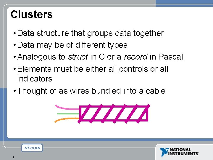 Clusters • Data structure that groups data together • Data may be of different
