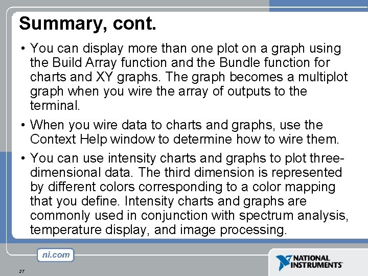 Summary, cont. • You can display more than one plot on a graph using