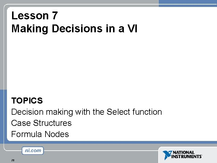 Lesson 7 Making Decisions in a VI TOPICS Decision making with the Select function