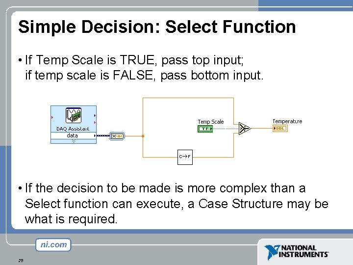 Simple Decision: Select Function • If Temp Scale is TRUE, pass top input; if