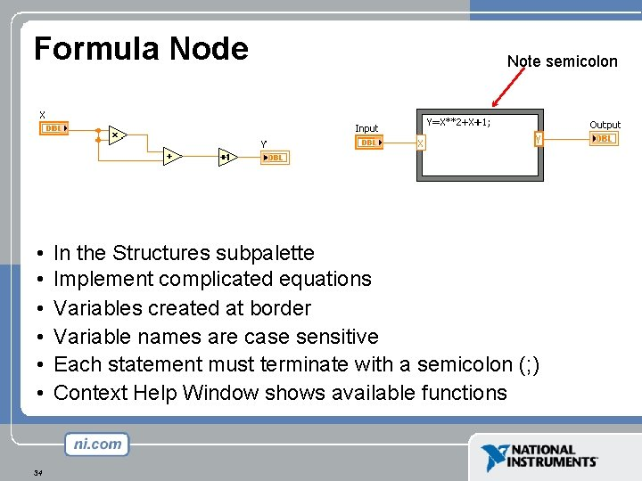 Formula Node • • • 34 Note semicolon In the Structures subpalette Implement complicated